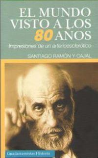 Mundo Visto A Los 80 Años, El - Impresiones De Un Arterioesclerotico - Santiago Ramon Y Cajal