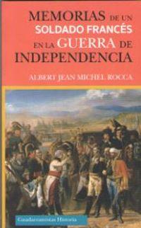 Memorias De Un Soldado Frances En La Guerra De Independencia - Albert Jean Michel Rocca