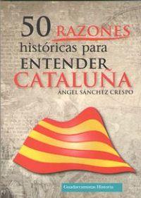 50 Razones Historicas Para Entender Cataluña - Angel Sanchez Crespo