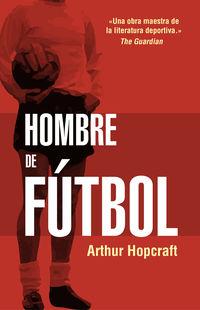 Hombre De Futbol - Arthur Hopcraft