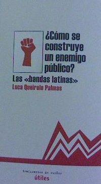 ¿como Se Construye Un Enemigo Publico? - Las Bandas Latinas - Luca Queirolo Palmas
