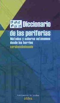 Diccionario De Las Periferias - Metodos Y Saberes Autonomos Desde Los Barrios - Carabancheleando - Aa. Vv.