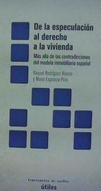 DE LA ESPECULACION AL DERECHO A LA VIVIENDA - MAS ALLA DE LAS CONTRADICCIONES DEL MODELO INMOBILIARIO ESPAÑOL
