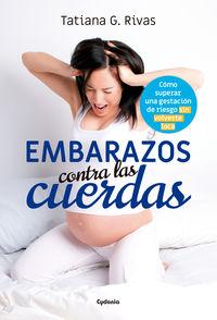 Embarazos Contra Las Cuerdas - Como Superar Una Gestacion De Riesgo Sin Volverte Loca - Tatiana Garcia Rivas