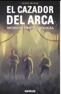 CAZADOR DEL ARCA, EL - MUSEO DE CRIPTOZOOLOGIA