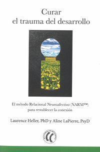 CURAR EL TRAUMA DEL DESARROLLO - EL METODO RELACIONAL NEUROAFECTIVO (NARMTM) PARA RESTABLECER LA CONEXION