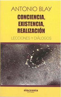 Conciencia, Existencia, Realizacion - Lecciones Y Dialogos - Antonio Blay