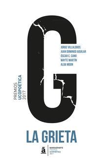 grieta, la (premios ucopoetica 2017) - Juan Domingo Aguilar / Oscar C. Cano / [ET AL. ]