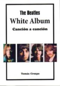 THE BEATLES - WHITE ALBUM, CANCION A CANCION