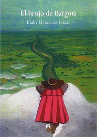 El brujo de bargota - Iñaki Ustarroz Irizar