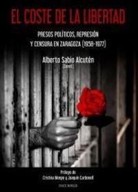 COSTE DE LA LIBERTAD, EL - PRESOS POLITICOS, REPRESION Y CENSURA EN ZARAGOZA (1958-1977)