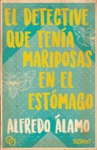 El detective que tenia mariposas en el estomago - Alfredo Alamo