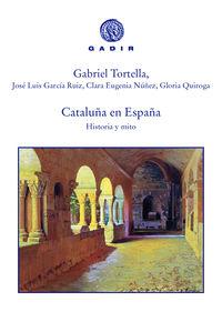 Cataluña En España - Historia Y Mito - Gabriel Tortella / Jose Luis Garcia Ruiz / [ET AL. ]