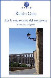 Por La Ruta Serrana Del Arcipreste - Entre Hita Y Segovia - Ruben Caba