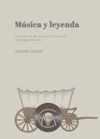 MUSICA Y LEYENDA - LA HISTORIA DEL PROYECTO MUSICAL DE ANGEL ALVAREZ