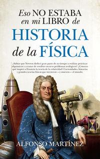 Eso No Estaba En Mi Libro De Historia De La Fisica - Alfonso Martinez Ortega