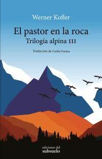 PASTOR EN LA ROCA, EL - TRILOGIA ALPINA III