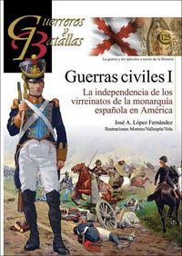 Guerras Civiles I - La Independencia De Los Virreinatos De La Monarquia Española En America - Jose A. Lopez Fernandez