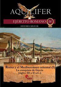 AQUILIFER - EJERCITO ROMANO IV - ROMA Y EL MEDITERRANEO ORIENTAL (I) - LA CONQUISTA DE GRECIA (SIGLOS III A II A. C. )
