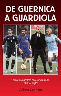 De Guernica A Guardiola - Como Los Nuestros Han Conquistado El Futbol Ingles - Adam Crafton