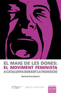 MAIG DE LES DONES, EL - EL MOVIMENT FEMINISTA A CATALUNYA DURANT LA TRANSICIO