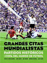 GRANDES CITAS MUNDIALISTAS - PARTIDOS HISTORICOS DE LA COPA DEL MUNDO DE FUTBOL