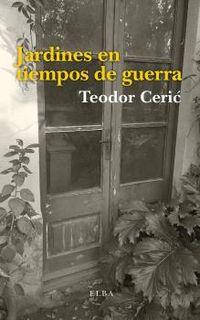 Jardines En Tiempos De Guerra - Teodor Ceric