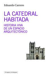 CATEDRAL HABITADA, LA - HISTORIA VIVA DE UN ESPACIO ARQUITECTONICO