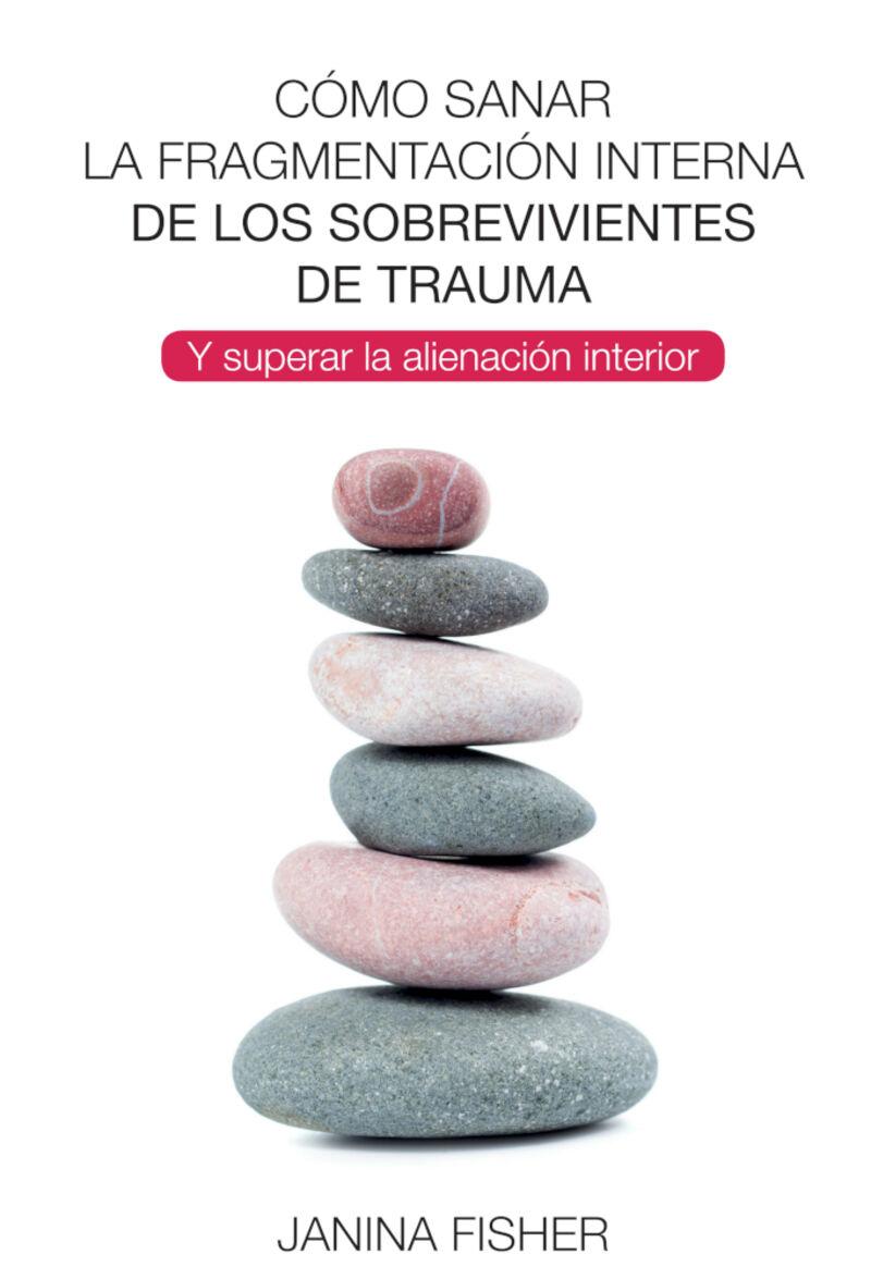 COMO SANAR LA FRAGMENTACION INTERNA DE LOS SOBREVIVIENTES DE TRAUMA - Y SUPERAR LA ALIENACION INTERIOR