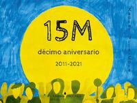 15M - DECIMO ANIVERSARIO (2011-2021)