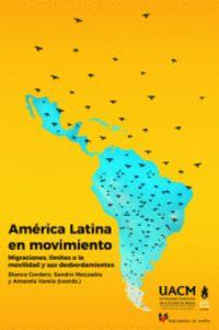 AMERICA LATINA EN MOVIMIENTO - MIGRACIONES, LIMITES A LA MOVILIDAD Y SUS DESBORDAMIENTOS