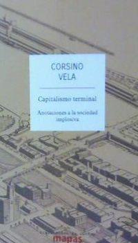 Capitalismo Terminal - Anotaciones A La Sociedad Implosiva - Corsino Vela