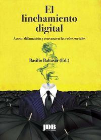 Linchamiento Digital, El - Acoso, Difamacion Y Censura En Las Redes Sociales - Basilio Baltasar