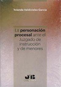 La personacion procesal ante el juzgado de instruccion y de menores - Yolanda Valdivielso Garcia