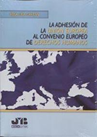 ADHESION DE LA UNION EUROPEA AL CONVENIO EUROPEO DE DERECHOS HUMANOS, LA