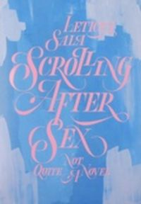 SCROLLING AFTER SEX - NOT QUITE A NOVEL