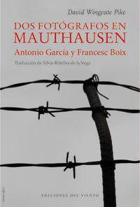 Dos Fotografos En Mauthausen - Antonio Garcia Y Boix, Francesc - David Wingeate Pike