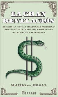 """GRAN REVELACION, LA - DE COMO LA TEORIA MONETARIA """"MODERNA"""" PRETENDE SALVARNOS DEL CAPITALISMO SALVANDO EL CAPITALISMO"""