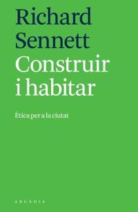 Construir I Habitar - Etica Per A La Ciutat - Richard Sennett