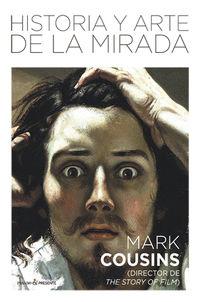 Historia Y Arte De La Mirada - Mark Cousins