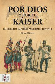 POR DIOS Y POR EL KAISER - EL EJERCITO IMPERIAL AUSTRIACO (1619-1918)