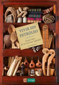 VIVIR SIN PETROLEO - EL GRAN LIBRO DE LOS RECURSOS VEGETALES