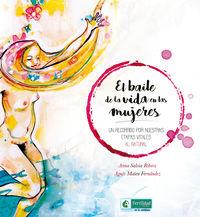 Baile De La Vida En Las Mujeres, El - Un Recorrido Por Nuestras Etapas Vitales Al Natural - Anna Salvia Ribera / Agnes Mateu Fernandez