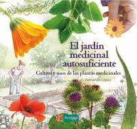JARDIN MEDICINAL AUTOSUFICIENTE, EL - CULTIVO Y USOS DE LAS PLANTAS MEDICINALES