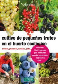 Cultivo De Pequeños Frutos En El Huerto Ecologico - Denis Pepin