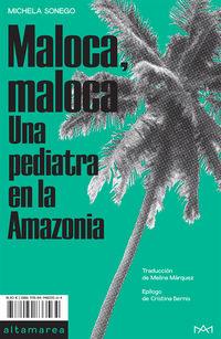 Maloca, Maloca - Una Pediatra En La Amazonia - Michela Sonego