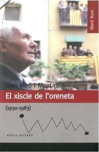 JOAN MIRO I MONT-ROIG - EL XISCLE DE L'ORENETA (1930-1983)