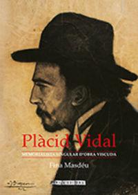 PLACID VIDAL - MEMORIALISTA SINGULAR D'OBRA VISCUDA