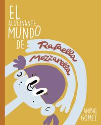 ALUCINANTE MUNDO DE RAFAELLA MOZZARELLA, EL - 3 HISTORIAS PARA EMPEZAR UNA SAGA