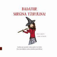 Badator Sorgina Txirulina! - Erica Liquete / Irune Alfageme (il. )
